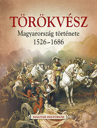 Hertelendy Csaba: Törökvész - Magyarország története 1526-1686 -  (Könyv)