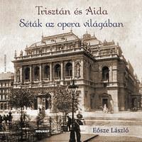 Eősze László: Trisztán és Aida - Séták az opera világában -  (Könyv)