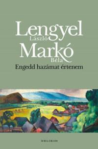 Lengyel László, Markó Béla: Engedd hazámat értenem -  (Könyv)
