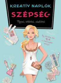 Kreatív naplók - Szépség - Tippek, ötletek, vázlatok -  (Könyv)