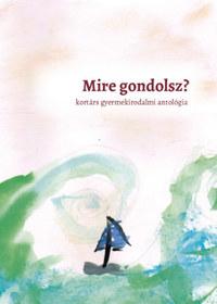 Burza Patrícia Kármen (szerk.), Tóbiás Krisztián: Mire gondolsz? - kortárs gyermekirodalmi antológia -  (Könyv)