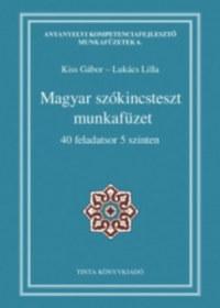 Kiss Gábor szerk., Lukács Lilla szerk.: Magyar szókincsteszt munkafüzet - 40 feladatsor 5 szinten -  (Könyv)