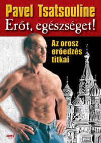 Pavel Tsatsouline: Erőt, egészséget! - Az orosz erőedzés titkai -  (Könyv)
