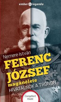 Nemere István: Ferenc József magánélete - Hivatalnok a trónon -  (Könyv)