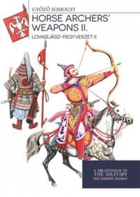 Somogyi Győző: Lovasíjász-fegyverzet II. - Horse archers' weapons II. -  (Könyv)