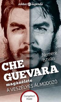 Nemere István: Che Guevara magánélete - A veszélyes álmodozó -  (Könyv)