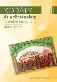 Dalos Anna: Kodály és a történelem - Tizenkét tanulmány - Tizenkét tanulmány -  (Könyv)