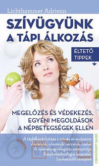 Lichthammer Adrienn: Szívügyünk a táplálkozás - Éltető tippek -  (Könyv)