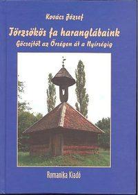 Dr. Kovács József: Törzsökös fa haranglábaink - Göcsejtől az Őrségen át a Nyírségig - Göcsejtől az Őrségen át a Nyírségig -  (Könyv)