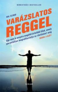Hal Elrod: Varázslatos reggel - Egy nem is annyira magától értetődő titok, amely garantáltan megváltoztatja az életünket még REGGEL 8 ELŐTT -  (Könyv)