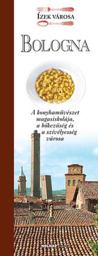 Alessandro Molinari Pradelli: Bologna - Ízek városa - A konyhaművészet magasiskolája, a bőkezűség és a szívélyesség városa -  (Könyv)