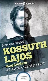Nemere István: Kossuth Lajos magánélete - Az ügynek szentelt élet -  (Könyv)