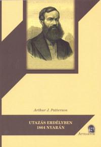 Arthur J. Patterson: Utazás Erdélyben 1864 nyarán -  (Könyv)