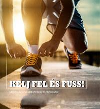 Kelj fel és fuss! - Motivációs idézetek futóknak -  (Könyv)