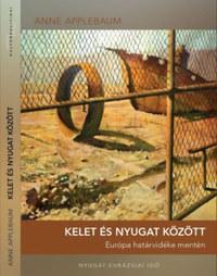 Anne Applebaum: Kelet és Nyugat között - Európa határvidéke mentén -  (Könyv)