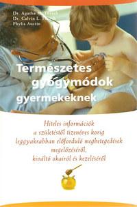 Dr. Calvin Thrash, Dr. Agatha Thrash, Phyllis Austin: Természetes gyógymódok gyermekeknek - Hiteles információk a születéstől tizenéves korig leggyakrabban előforduló megbetegedések megelőzéséről, kiváltó okairólés kezeléséről -  (Könyv)