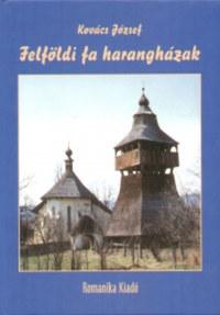 Dr. Kovács József: Felföldi fa harangházak -  (Könyv)