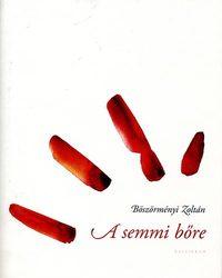 Böszörményi Zoltán: A semmi bőre -  (Könyv)