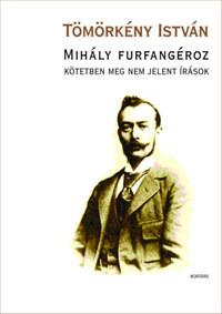 Tömörkény István: Mihály furfangéroz - Kötetben meg nem jelent írások -  (Könyv)