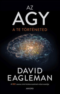 David Eagleman: Az agy - A te történeted -  (Könyv)