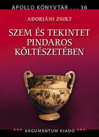 Adorjáni Zsolt: Szem és tekintet Pindaros költészetében -  (Könyv)