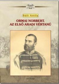 Süli Attila: Ormai Norbert, az első aradi vértanú -  (Könyv)