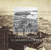 Gilányi Magdolna: A Margitsziget 19. századi képeken -  (Könyv)