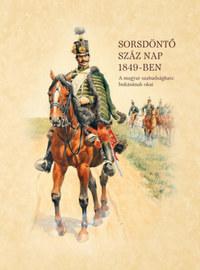 Nyakas János: Sorsdöntő száz nap 1849-ben - A magyar szabadságharc bukásának okai -  (Könyv)