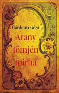 Gárdonyi Géza: Arany tömjén mirha -  (Könyv)