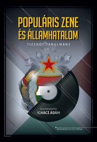 Ignácz Ádám: Populáris zene és államhatalom - Tizenöt tanulmány -  (Könyv)