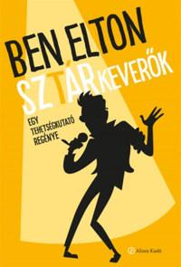 Ben Elton: Sztárkeverők - Egy tehetségkutató regénye -  (Könyv)