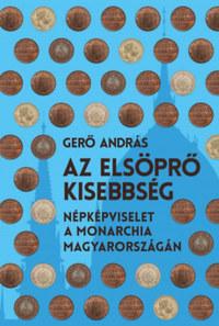 Gerő András: Az elsöprő kisebbség - Népképviselet a monarchia Magyarországán -  (Könyv)