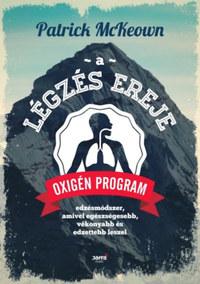 Patrick McKeown: A légzés ereje - Oxigén Program: Edzésmódszer, amivel egészségesebb, vékonyabb és edzettebb leszel -  (Könyv)