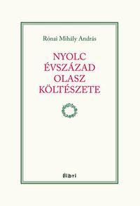 Rónai Mihály András: Nyolc évszázad olasz költészete -  (Könyv)