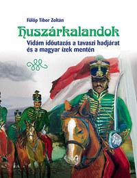 Fülöp Tiborzoltán: Huszárkalandok - Vidám időutazás a tavaszi hadjárat és a magyar ízek mentén -  (Könyv)
