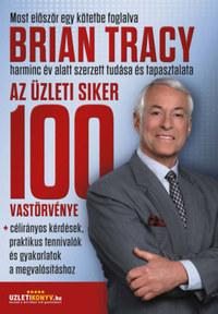Brian Tracy: Az üzleti siker 100 vastörvénye - célirányos kérdések, praktikus tennivalók és gyakorlatok a megvalósításhoz -  (Könyv)