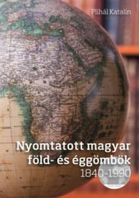 Plihál Katalin: Nyomtatott magyar föld- és éggömbök 1840 - 1990 - DVD-melléklettel -  (Könyv)