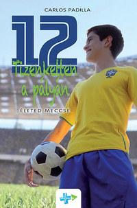 Carlos Padilla: Tizenketten a pályán - Életed meccse - Életed meccse -  (Könyv)