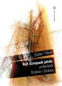 Zalán Tibor: Két színpadi játék - unferlédi, Szása i Szása -  (Könyv)