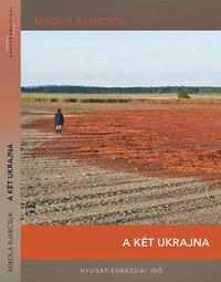 Mikola Rjabcsuk: A két Ukrajna -  (Könyv)