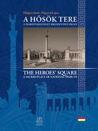 Helgert Imre, Négyesi Lajos: A Hősök tere - The Heroes' square - A nemzeti kegyelet megszentelt tere - A sacred place of national tribute -  (Könyv)