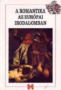 Holnap Kiadó: A romantika az európai irodalomban (szöveggyűjtemény) - SZÖVEGGYŰJTEMÉNY -  (Könyv)