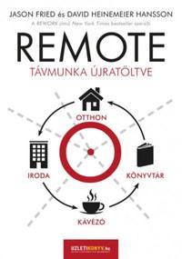 Jason Fried, David Heinemeier Hansson: REMOTE - Távmunka újratöltve -  (Könyv)