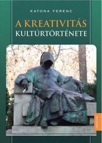 Katona Ferenc: A kreativitás kultúrtörténete -  (Könyv)
