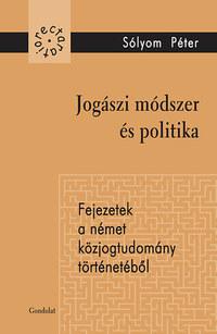 Sólyom Péter: Jogászi módszer és politika - Fejezetek a német közjogtudomány történetéből -  (Könyv)