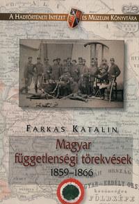 Farkas Katalin: Magyar függetlenségi törekvések 1859-1866 -  (Könyv)