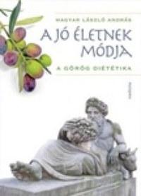 A jó életnek módja - A görög diététika -  (Könyv)