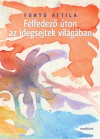 Fonyó Attila: Felfedező úton az idegsejtek világában -  (Könyv)