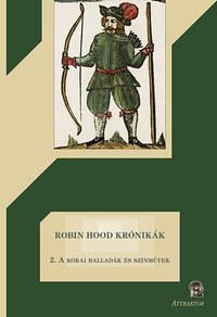 Robin Hood krónikák 2. - A korai balladák és színművek -  (Könyv)