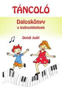 Onódi Judit: Táncoló - Daloskönyv a legkisebbeknek -  (Könyv)